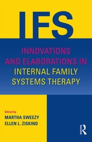 Innovations and Elaborations in Internal Family Systems Therapy ebook by Martha Sweezy,Ellen L. Ziskind