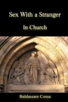 Sex With a Stranger in Church ebook by Baldassare Cossa
