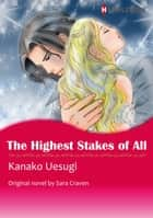 THE HIGHEST STAKES OF ALL - Harlequin Comics ebook by Sara Craven, KANAKO UESUGI