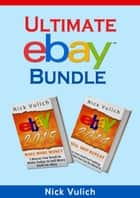 Ultimate eBay Bundle: eBay 2014 & eBay 2015 ebook by Nick Vulich