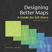 Designing Better Maps - A Guide for GIS UsersA Guide for GIS Users ebook by Cynthia A. Brewer