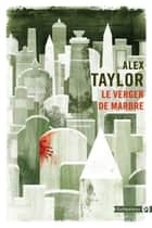 Le Verger de marbre ebook by Alex Taylor, Anatole Pons