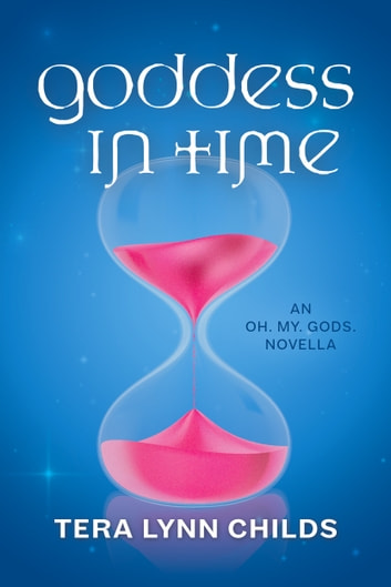 Goddess in Time ebook by Tera Lynn Childs