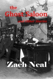 The Ghost Saloon and Other Stories ebook by Zach Neal