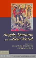 Angels, Demons and the New World ebook by Fernando Cervantes, Andrew Redden