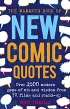 The Mammoth Book of New Comic Quotes - Over 3,500 modern gems of wit and wisdom from TV, films and stand-up ebook by Geoff Tibballs