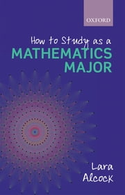 How to Study as a Mathematics Major ebook by Lara Alcock