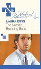 The Nurse's Brooding Boss (Mills & Boon Medical) ebook by Laura Iding