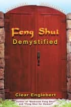 Feng Shui Demystified ebook by Clear Englebert