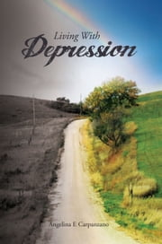 LIVING WITH DEPRESSION ebook by Angelina E Carpanzano