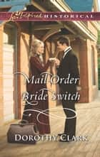 Mail-Order Bride Switch (Mills & Boon Love Inspired Historical) (Stand-In Brides, Book 3) ebook by Dorothy Clark