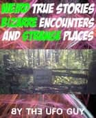 Weird True Stories, Bizarre Encounters and STRANGE Places ebook by David Bradford, The UFO Guy