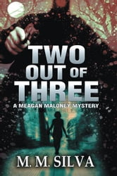 Two Out of Three - A Meagan Maloney Mystery ebook by M.M. Silva