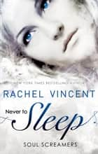 Never to Sleep (Soul Screamers) ebook by Rachel Vincent