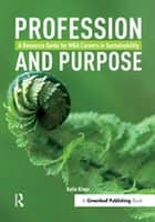 Profession and Purpose - A Resource Guide for MBA Careers in Sustainability ebook by Katie Kross