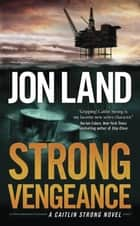 Strong Vengeance - A Caitlin Strong Novel ebook by Jon Land