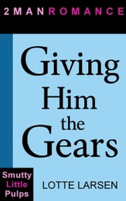Giving Him the Gears ebook by Lotte Larsen
