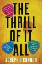 The Thrill of it All ebook by Joseph O'Connor