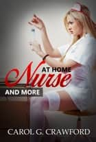 At Home Nurse And More ebook by Carol G. Crawford