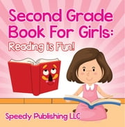 Second Grade Book For Girls: Reading is Fun! - Phonics for Kids 2nd Grade ebook by Speedy Publishing LLC