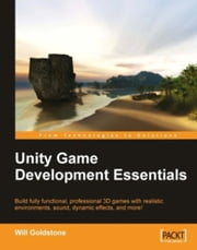 Unity Game Development Essentials ebook by Will Goldstone