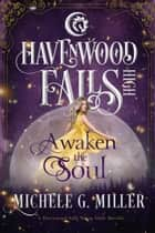 Awaken the Soul - A Havenwood Falls High Novella ebook by Michele G. Miller