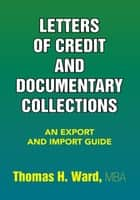 Letters of Credit and Documentary Collections - An Export and Import Guide ebook by Thomas H. Ward