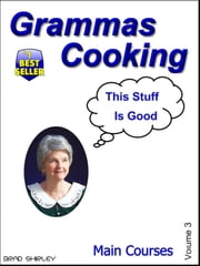 Gramma's Cooking Main Courses (Volume 3) ebook by Brad Shirley