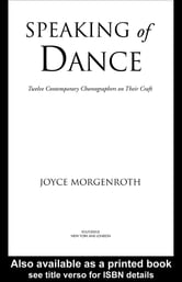 Speaking of Dance - Twelve Contemporary Choreographers on Their Craft ebook by Joyce Morgenroth