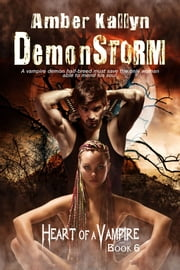 Demonstorm (Heart of a Vampire, Book 6) ebook by Amber Kallyn