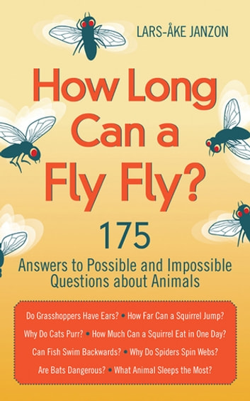 How Long Can a Fly Fly? - 175 Answers to Possible and Impossible Questions about Animals ebook by Lars-Åke Janzon