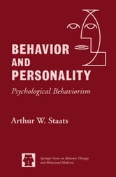 Behavior and Personality: Psychological Behaviorism ebook by Staats, Walter W., PhD