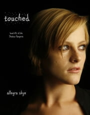 Touched (Book #2 of the Shadow Vampires) ebook by Allegra Skye