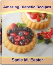 Amazing Diabetic Recipes - The Gourmet's Guide to Diabetic Dessert Recipes, Diabetic Cake Recipes, Easy Diabetic Recipes, Diabetic Breakfast Recipes ebook by Sadie Easter