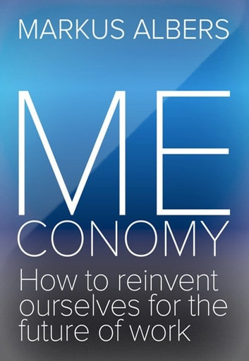 Meconomy - How to reinvent ourselves for the future of work ebook by Markus Albers