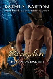 Brayden - The Stanton Pack ebook by Kathi S. Barton
