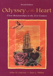 Odyssey of the Heart - Close Relationships in the 21st Century ebook by John H. Harvey,Ann L. Weber