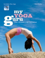 My Yoga Guru - First Class Poses, Postures and Positions for Beginners to the More Advanced ebook by Dory Walker