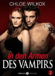 In den Armen Des Vampirs - Band 2 ebook by Chloe Wilkox