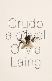 Crudo: A Novel ebook by Olivia Laing