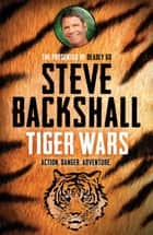 Tiger Wars - Book 1 eBook by Steve Backshall