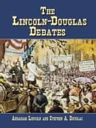 The Lincoln-Douglas Debates ebook by Bob Blaisdell, Stephen A. Douglas