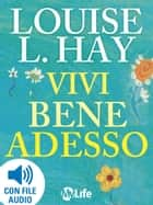 Vivi bene adesso ebook by Louise L. Hay