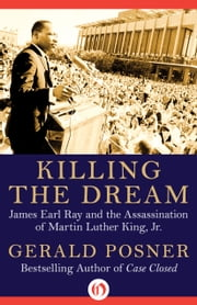 Killing the Dream - James Earl Ray and the Assassination of Martin Luther King, Jr. ebook by Gerald Posner