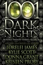 1001 Dark Nights: Bundle Twenty-Three ebook by Lorelei James, Kylie Scott, Donna Grant,...