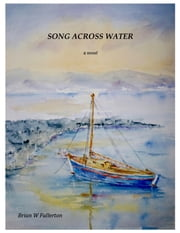 Song Across Water ebook by Brian W Fullerton