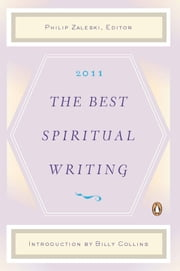 The Best Spiritual Writing 2011 ebook by Philip Zaleski,Billy Collins