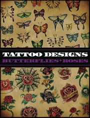 Tattoo Designs: Butterflies & Roses ebook by Superior Tattoo