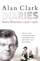 Diaries - Into Politics ebook by Alan Clark