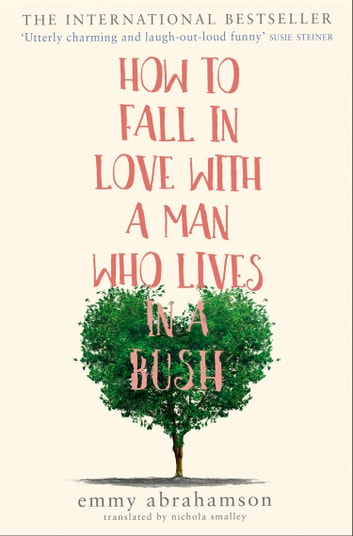 How to Fall in Love with a Man Who Lives in a Bush ebook by Emmy Abrahamson